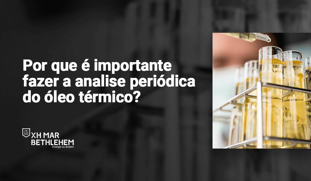 Por que é importante fazer a análise periódica do óleo térmico?